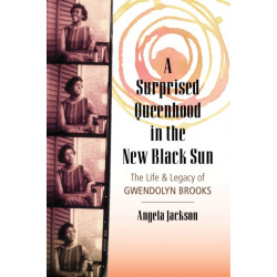 A Surprised Queenhood in the New Black Sun: The Life and Legacy of Gwendolyn Brooks