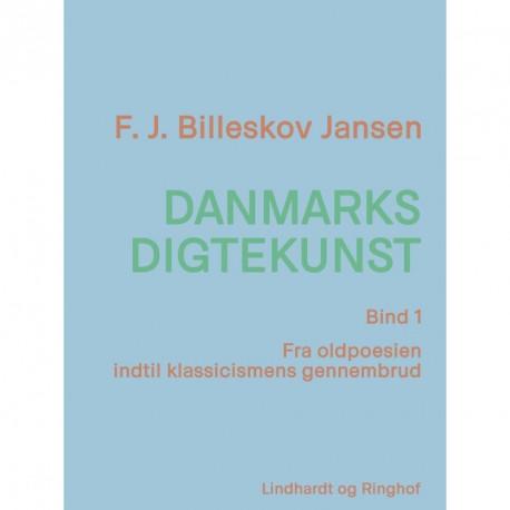 Danmarks digtekunst bind 1: Fra oldpoesien indtil klassicismens gennembrud