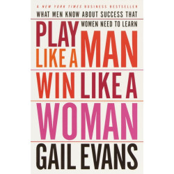 Play Like a Man Win Like a Woman: What Men Know About Success That Women Need to Learn