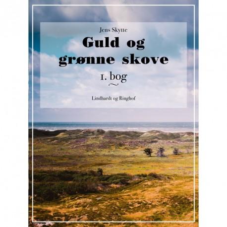 Guld og grønne skove. 1. bog.