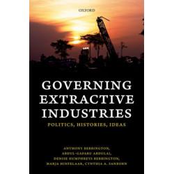 Governing Extractive Industries: Politics, Histories, Ideas