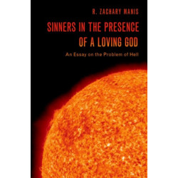 Sinners in the Presence of a Loving God: An Essay on the Problem of Hell