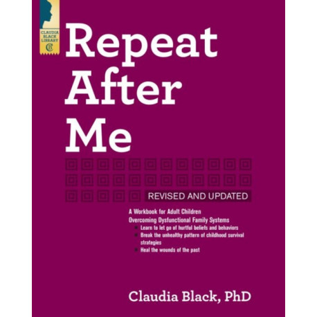 Repeat After Me - Revised and Updated: A Workbook for Adult Children Overcoming Dysfunctional Family Systems