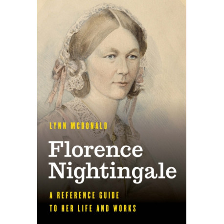 Florence Nightingale: A Reference Guide to Her Life and Works