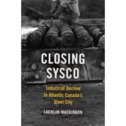 Closing Sysco: Industrial Decline in Atlantic Canada's Steel City