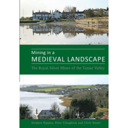 Mining in a Medieval Landscape: The Royal Silver Mines of the Tamar Valley