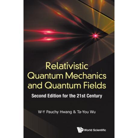 Relativistic Quantum Mechanics And Quantum Fields: Second Edition For The 21st Century