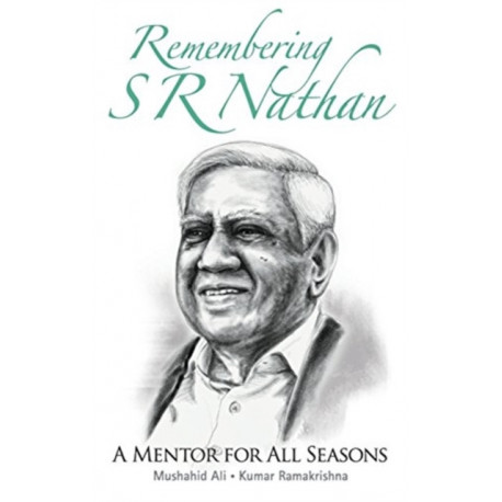 Remembering S R Nathan: A Mentor For All Seasons