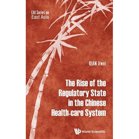 Rise Of The Regulatory State In The Chinese Health-care System, The