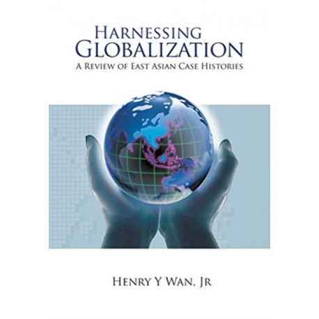Harnessing Globalization: A Review Of East Asian Case Histories