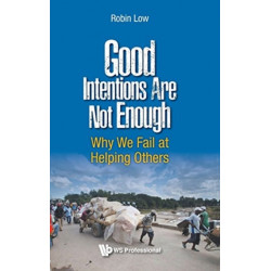 Good Intentions Are Not Enough: Why We Fail At Helping Others