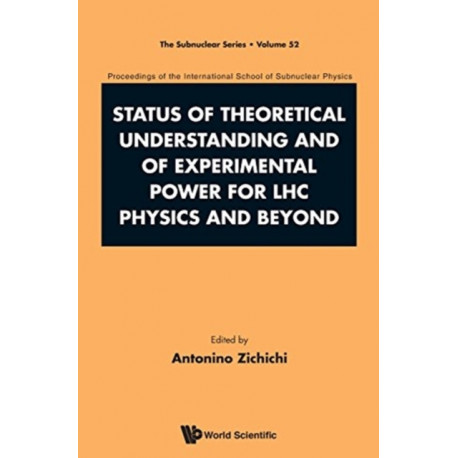 Status Of Theoretical Understanding And Of Experimental Power For Lhc Physics And Beyond - 50th Anniversary Celebration Of The Quark - Proceedings Of The International School Of Subnuclear Physics