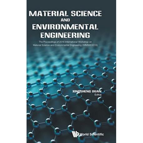 Material Science And Environmental Engineering - The Proceedings Of 2016 International Workshop (Iwmsee2016)