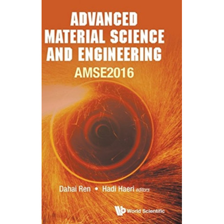 Advanced Material Science And Engineering - Proceedings Of The 2016 International Conference (Amse2016)