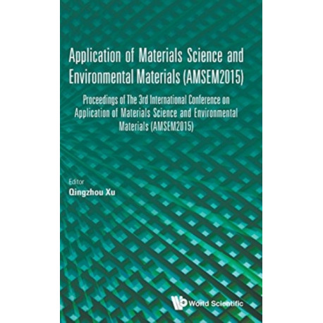 Application Of Materials Science And Environmental Materials - Proceedings Of The 3rd International Conference (Amsem2015)