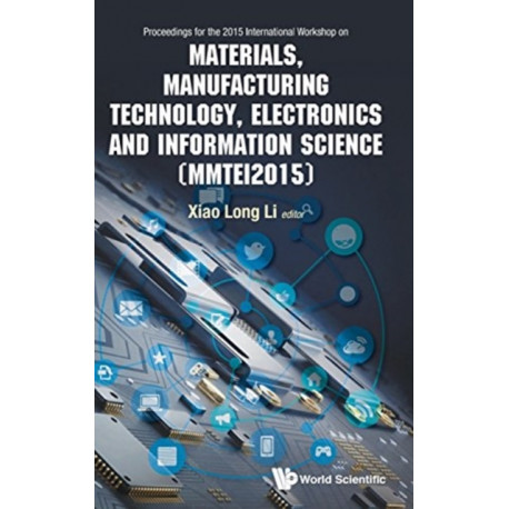 Materials, Manufacturing Technology, Electronics And Information Science - Proceedings Of The 2015 International Workshop (Mmtei2015)