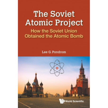 Soviet Atomic Project, The: How The Soviet Union Obtained The Atomic Bomb