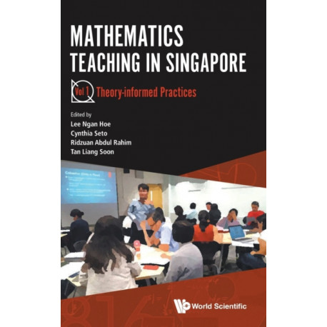 Mathematics Teaching In Singapore - Volume 1: Theory-informed Practices