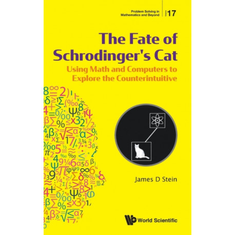 Fate Of Schrodinger's Cat, The: Using Math And Computers To Explore The Counterintuitive