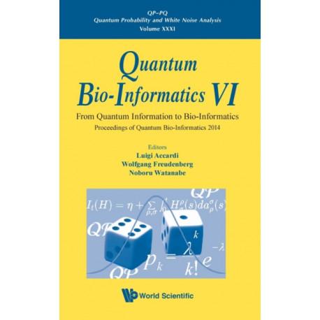 Quantum Bio-informatics Vi: From Quantum Information To Bio-informatics - Proceedings Of Quantum Bio-informatics 2014