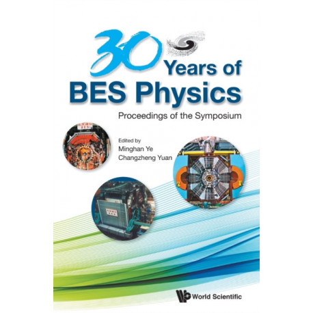 30 Years Of Bes Physics - Proceedings Of The Symposium On 30 Years Of Bes Physics