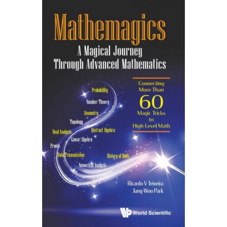 Mathemagics: A Magical Journey Through Advanced Mathematics - Connecting More Than 60 Magic Tricks To High-level Math