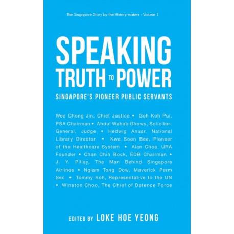 Speaking Truth To Power: Singapore's Pioneer Public Servants
