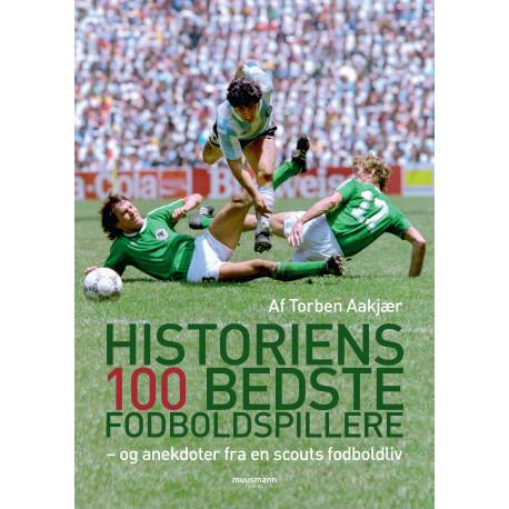 Historiens 100 bedste fodboldspillere: – og anekdoter fra en scouts fodboldliv