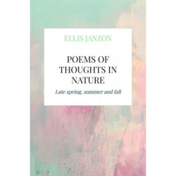 Poems of thoughts in nature: Late spring, summer and fall