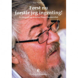 Først nu forstår jeg ingenting!: En biografi om maleren Frank Hammershøj
