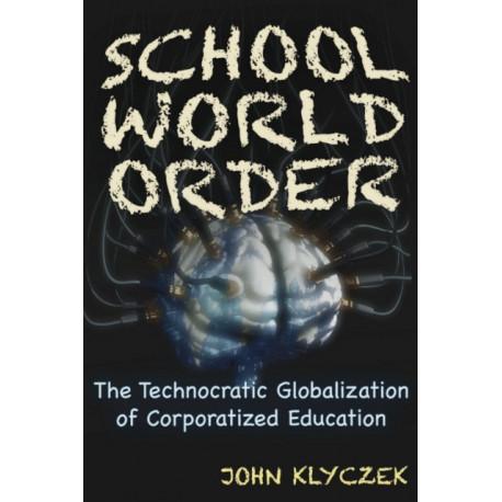 School World Order: The Technocratic Globalization of Corporatized Education