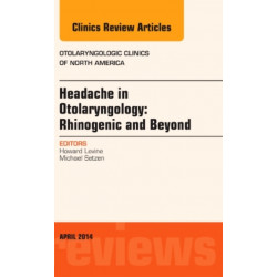 Headache in Otolaryngology: Rhinogenic and Beyond, An Issue of Otolaryngologic Clinics of North America