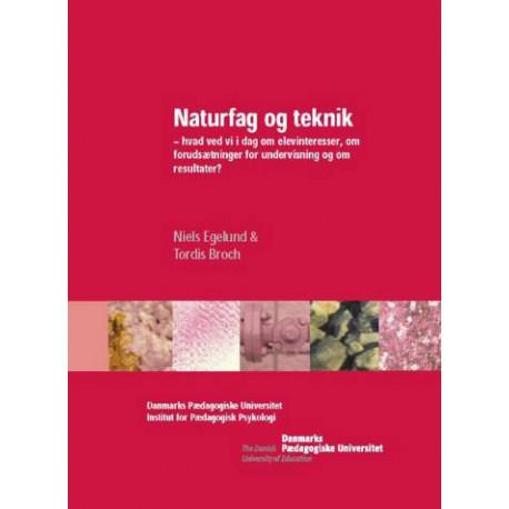 Naturfag og teknik: hvad ved vi i dag om elevinteresser, om forudsætninger for undervisning og om resultater?
