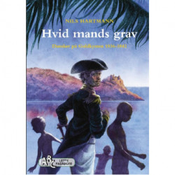 Hvid mands grav: Dansker på Guldkysten 1836-1842
