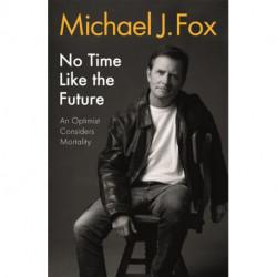 No Time Like the Future: An Optimist Considers Mortality