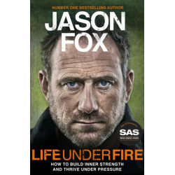 Life Under Fire: How to Build Inner Strength and Thrive Under Pressure