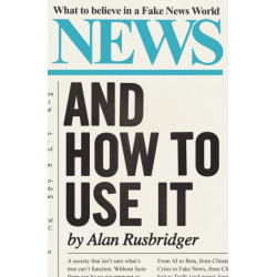News and How to Use It: What to Believe in a Fake News World