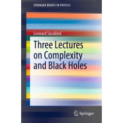 Three Lectures on Complexity and Black Holes