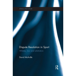 Dispute Resolution in Sport: Athletes, Law and Arbitration