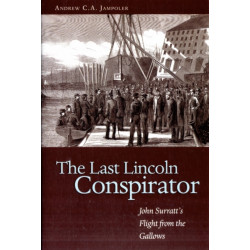 Last Lincoln Conspirator: John Surratt's Flight from the Gallows