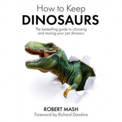 How To Keep Dinosaurs: The perfect mix of humour and science