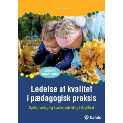 Ledelse af kvalitet i pædagogisk praksis: Synlig Læring og kvalitetsudvikling i dagtilbud
