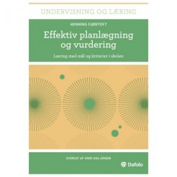 Effektiv planlægning og vurdering: Læring med mål og kriterier i skolen