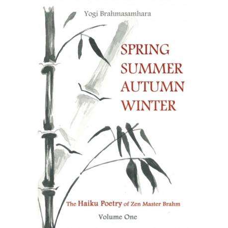 Spring Summer Autumn Winter: The Haiku Poetry of Zen Master Brahm