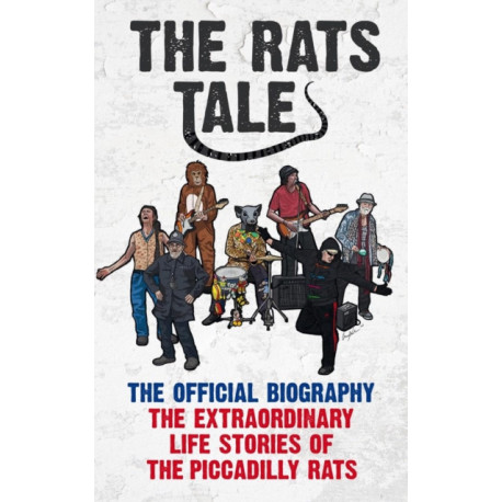 The Rats' Tale: The Extraordinary Life Stories of The Piccadilly Rats
