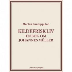 Kildefrisk liv: En bog om Johannes Müller