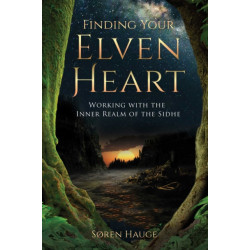 Finding Your ElvenHeart: Working with the Inner Realm of the Sidhe