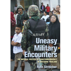 Uneasy Military Encounters: The Imperial Politics of Counterinsurgency in Southern Thailand