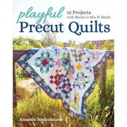 Playful Precut Quilts: 15 Projects with Blocks to Mix & Match