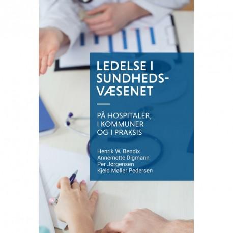 Ledelse i sundhedsvæsenet: på hospitaler, i kommuner og i praksis